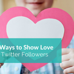 5 Simple Ways to Show Love to Your Twitter Followers