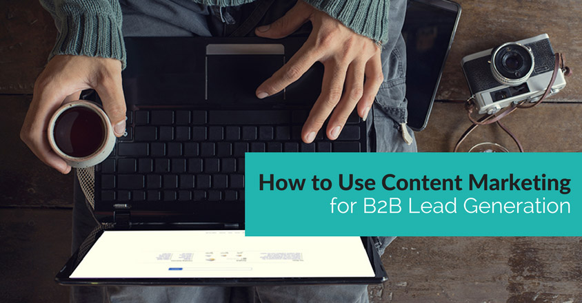 How to Use Content Marketing for B2B Lead Generation
