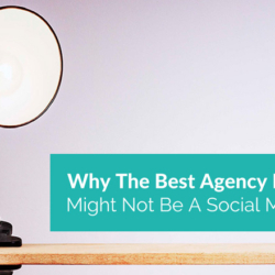 Why The Best Agency For You Might Not Be A Social Media Agency