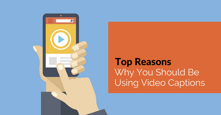 Top Reasons Why You Should Be Using Video Captions