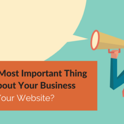 What's The Most Important Thing To Say About Your Business On Your Website?