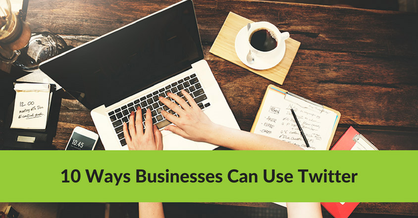 10 Ways Businesses Can Use Twitter