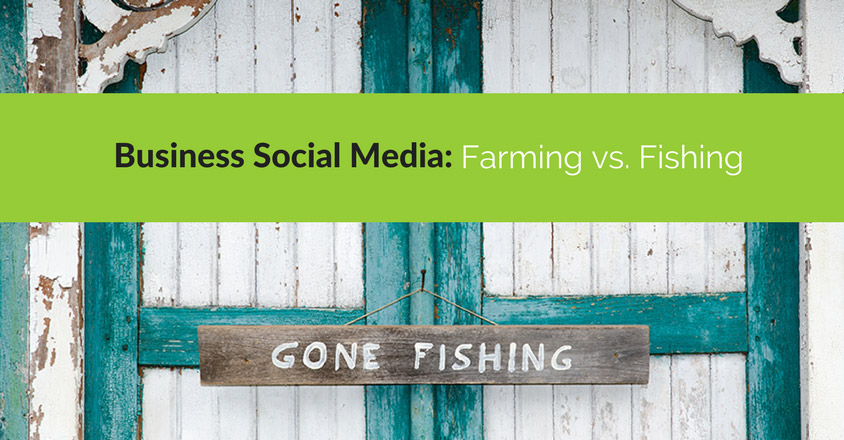 Business Social Media: Farming vs. Fishing