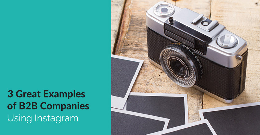 3 Great Examples of B2B Companies Using Instagram