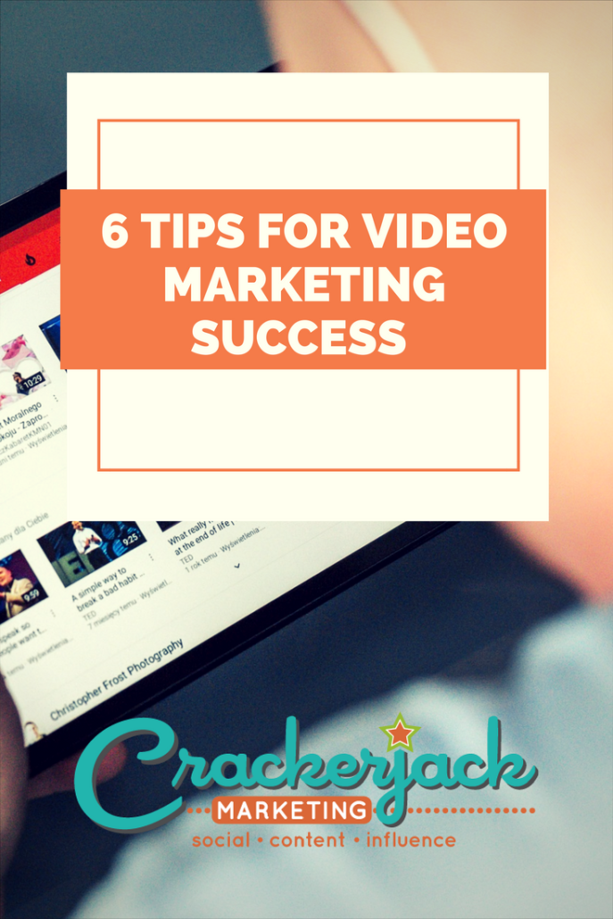 6 Tips for Video Marketing Sucess