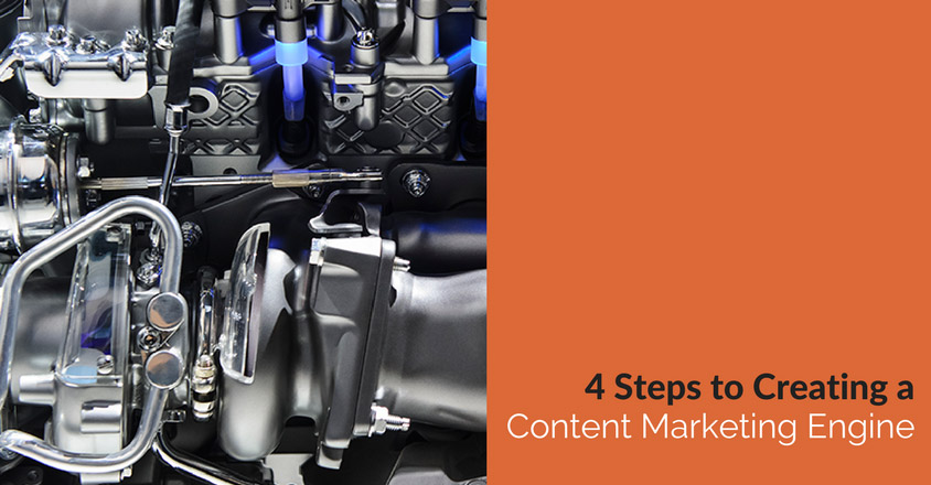 4-Steps-to-Creating-a-Content-Marketing-Engine