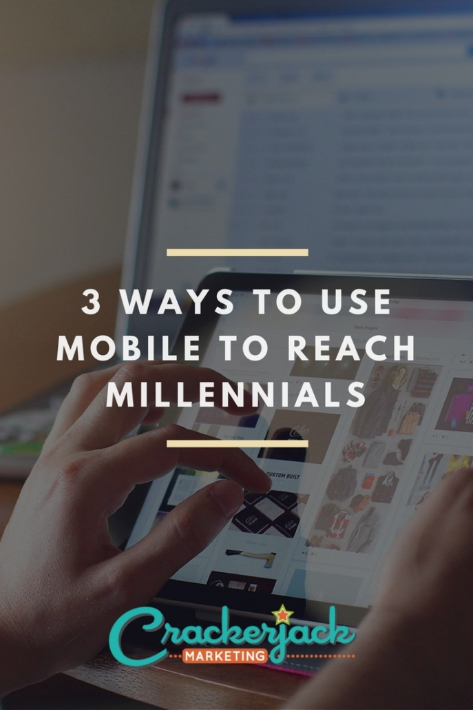 3 Ways to Use Mobile to Reach Millennials