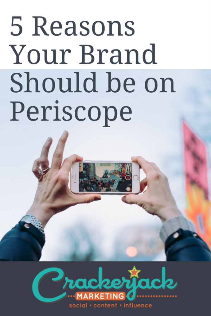5 Reasons Your Brand Should Be on Periscope