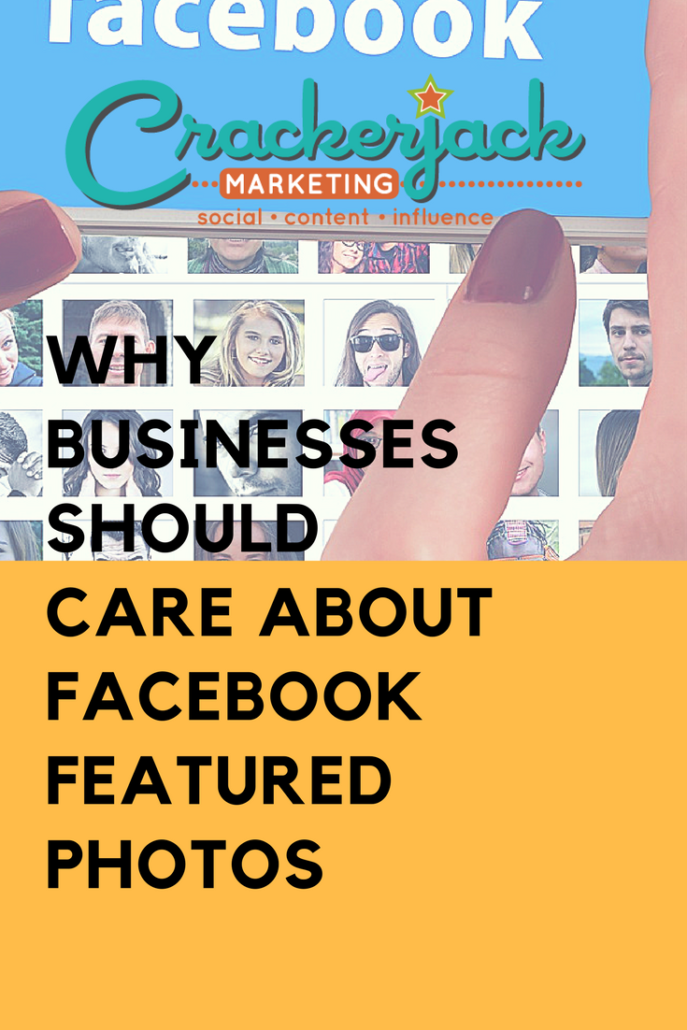 Why Businesses Should Care ABout Facebook Featured Photos