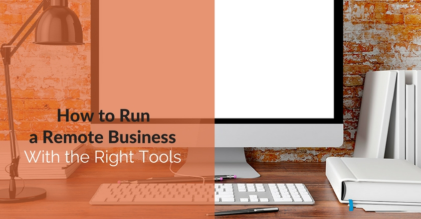 How to Run a Remote Business With the Right Tools