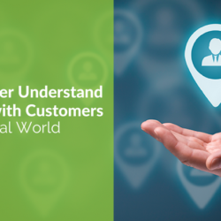 How to Better Understand and Connect with Customers in a Digital World